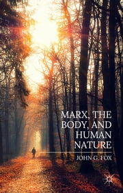 Marx, the Body, and Human Nature ebook by Dr John Fox