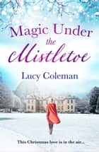 Magic Under the Mistletoe ebook by Lucy Coleman