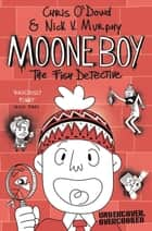 The Fish Detective: Moone Boy 2 ebook by Chris O'Dowd, Nick Vincent Murphy, Nick Vincent Murphy
