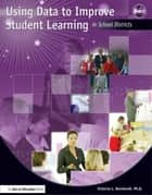 Using Data to Improve Student Learning in School Districts ebook by Victoria Bernhardt