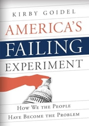 America's Failing Experiment - How We the People Have Become the Problem ebook by Kirby Goidel