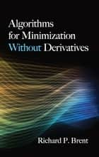 Algorithms for Minimization Without Derivatives ebook by Richard P. Brent