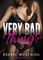 Very bad things 3. Dark Romance ebook by Bärbel Muschiol