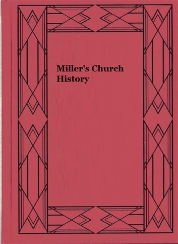Miller's Church History ebook by Edward Miller
