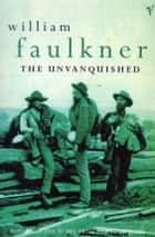 The Unvanquished ebook by William Faulkner