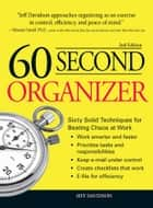 60 Second Organizer - Sixty Solid Techniques for Beating Chaos at Work ebook by Jeff Davidson