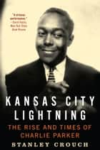 Kansas City Lightning - The Rise and Times of Charlie Parker ebook by Stanley Crouch