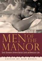 Men of the Manor - Erotic Encounters between Upstairs Lords and Downstairs Lads ebook by Rob Rosen