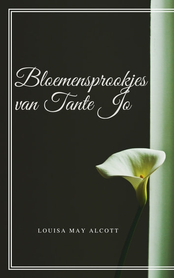 Bloemensprookjes van Tante Jo (Geïllustreerd) ebook by Louisa May Alcott