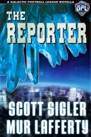 The Reporter - A Galactic Football League Novella ebook by Scott Sigler,Mur Lafferty