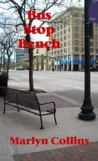 Bus Stop Bench ebook by Marlyn Collins