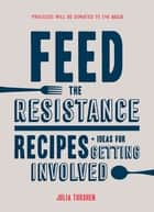 Feed the Resistance - Recipes + Ideas for Getting Involved ebook by Julia Turshen