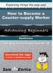 How to Become a Counter-supply Worker - How to Become a Counter-supply Worker ebook by Barb Maes