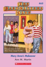 The Baby-Sitters Club #60: Mary Anne's Makeover ebook by Ann M. Martin