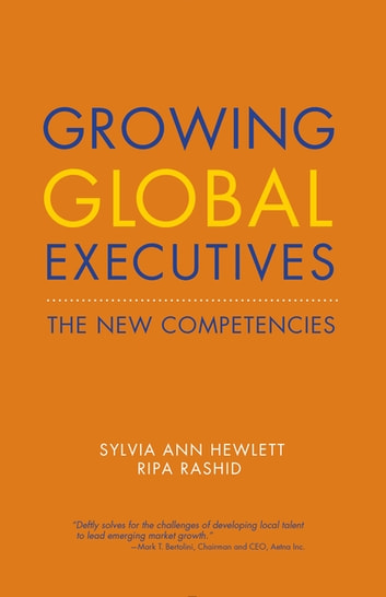 Growing Global Executives - The New Competencies ebook by Sylvia Ann Hewlett,Ripa Rashid