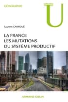 La France : les mutations des systèmes productifs ebook by Laurent Carroué