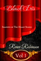 Black Iris - Shadows of The Heart, #1 ebook by Renee Robinson