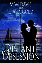 Distant Obsession ebook by M. W. Davis, Ciara Gold