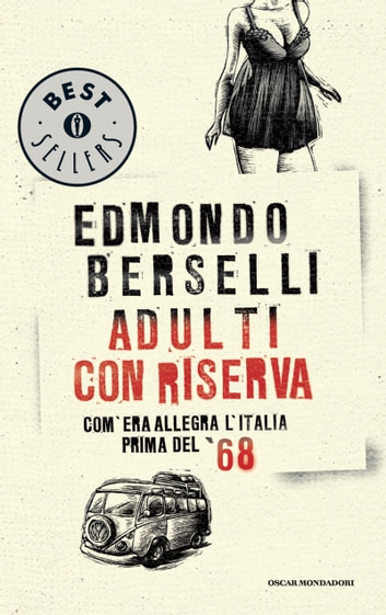Adulti con riserva: Com'era allegra l'Italia prima del Sessantotto ebook by Edmondo Berselli