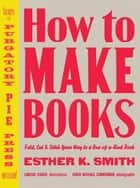 How to Make Books ebook by Esther K. Smith