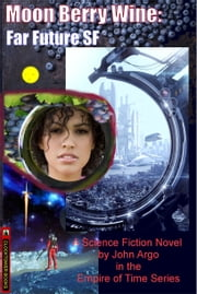 Moon Berry Wine - A Far Future SF Novel ebook by John Argo
