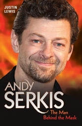 Andy Serkis - The Man Behind the Mask ebook by Justin Lewis