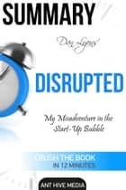 Dan Lyons' Disrupted: My Misadventure in the Start-Up Bubble | Summary eBook by Ant Hive Media