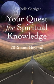 Your Quest For Spiritual Knowledge: 2012 ebook by Michelle Corrigan