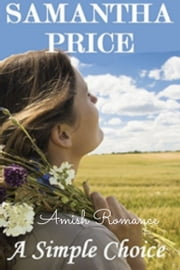Amish Romance: A Simple Choice - An Amish Love Story ebook by Samantha Price