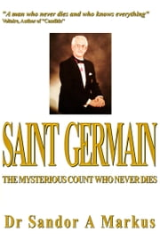Saint Germain, the mysterious count who never dies ebook by Dr Sandor A Markus