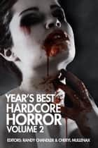Year's Best Hardcore Horror Volume 2 ebook by Cheryl Mullenax, Randy Chandler, Wrath James White,...