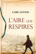 L'aire que respires ebook by Care Santos