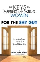 The Keys to Meeting and Dating Women - For the Shy Guy ebook by Glenn Allan Moody
