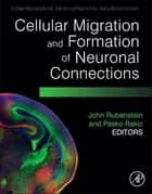 Cellular Migration and Formation of Neuronal Connections ebook by John Rubenstein,Pasko Rakic