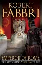 Emperor of Rome - The final, thrilling instalment in the epic Vespasian series eBook by Robert Fabbri