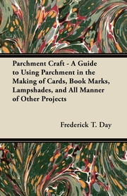 PARCHMENT+CRAFT+:A+GUIDE+TO+USING+PARCHMENT+IN+THE+MAKING+OF+CARDS,BOOK+MARKS,LAMPSHADES,AND+ALL+MANNER+OF+OTHER+PROJECTS