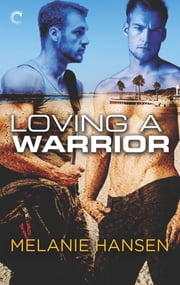 Loving a Warrior - A Navy Seal Gay Romance ebook by Melanie Hansen