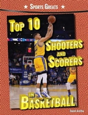 Top 10 Shooters and Scorers in Basketball ebook by Aretha, David
