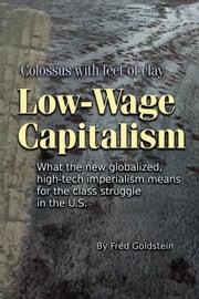 Low-Wage Capitalism: Colossus with Feet of Clay ebook by Goldstein, Fred