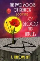 Of Blood and Angels - The Two Moons of Rehnor, #3 ebook by J. Naomi Ay