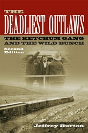 The Deadliest Outlaws - The Ketchum Gang and the Wild Bunch, Second Edition ebook by Jeffrey Burton