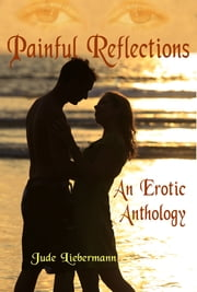 Painful Reflections: An Erotic Anthology ebook by Jude Liebermann