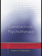 Constructivist Psychotherapy - Distinctive Features ebook by Robert A. Neimeyer