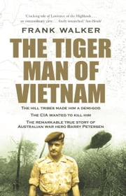 The Tiger Man of Vietnam ebook by Frank Walker
