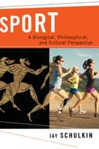 Sport - A Biological, Philosophical, and Cultural Perspective ebook by Jay Schulkin