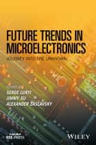 Future Trends in Microelectronics - Journey into the Unknown ebook by Serge Luryi, Jimmy Xu, Alexander Zaslavsky