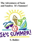 The Adventures of Susie and Sandra: It's Summer ! 電子書 by S. Baldev