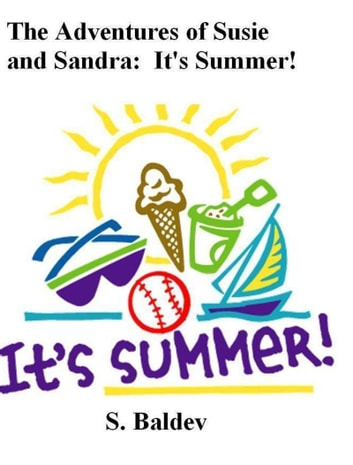 The Adventures of Susie and Sandra: It's Summer ! ebook by S. Baldev