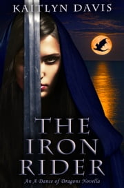 The Iron Rider (A Dance of Dragons #3.5) ebook by Kaitlyn Davis
