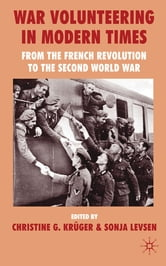 War Volunteering in Modern Times - From the French Revolution to the Second World War ebook by